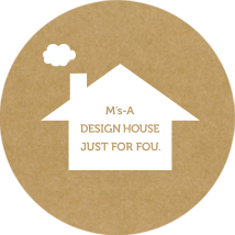 M's-a DESIGN HOUSE JUST FOR YOU.